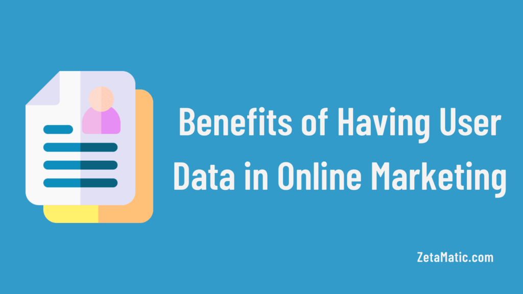 Benefits of Having User Data in Online Marketing