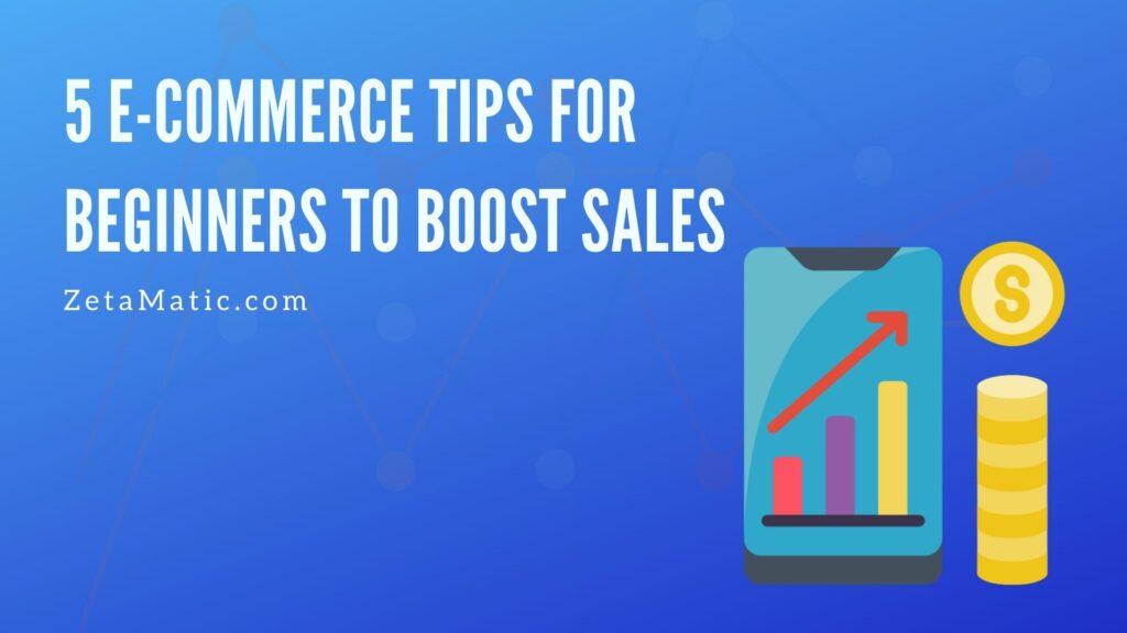 5 E-Commerce Tips For Beginners to Boost Sales