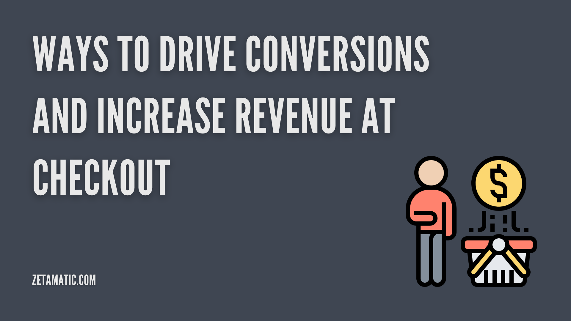 Ways to Drive Conversions and Increase Revenue at Checkout