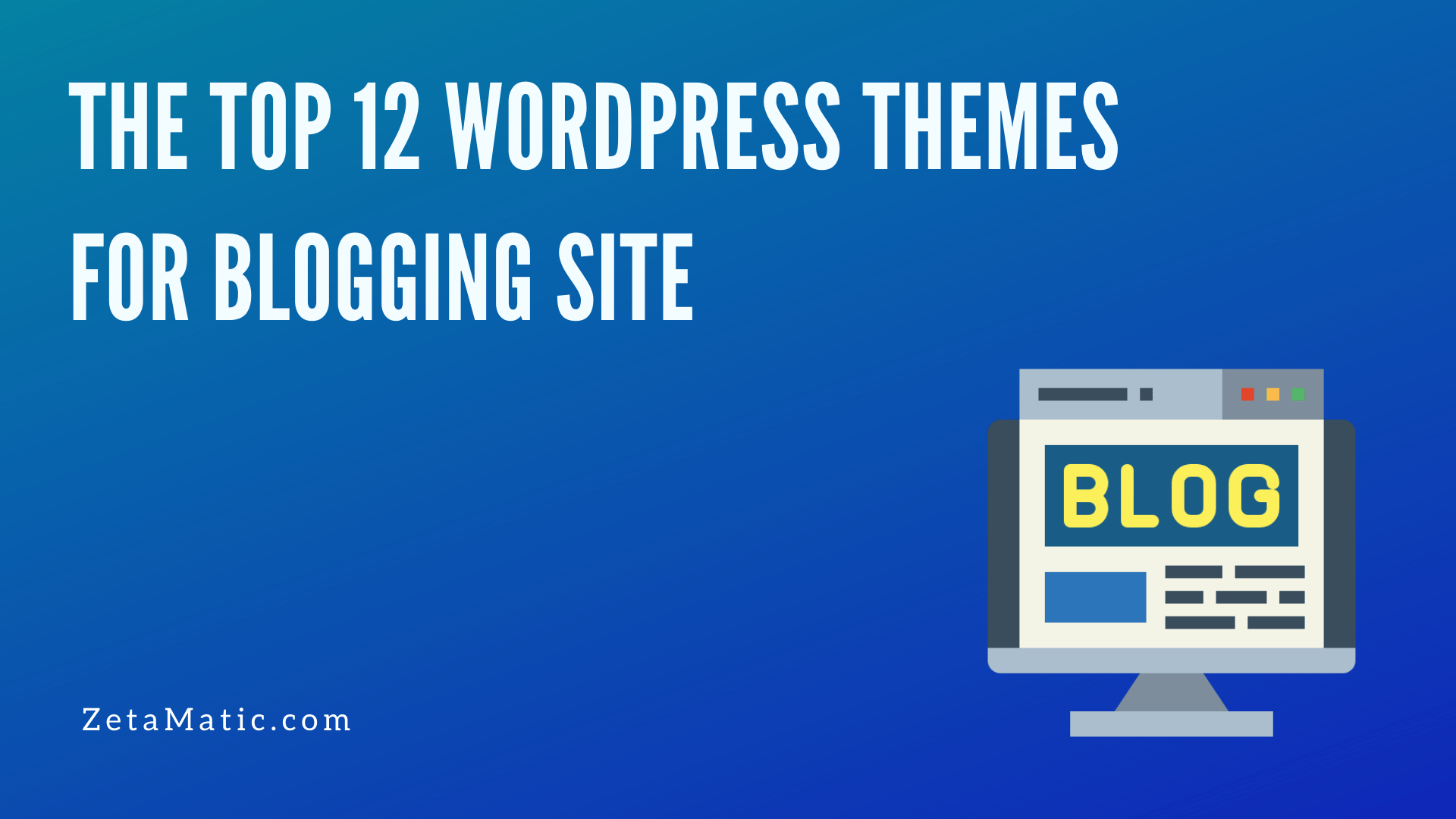 The Top 12 Wordpress Themes for Blogging Site