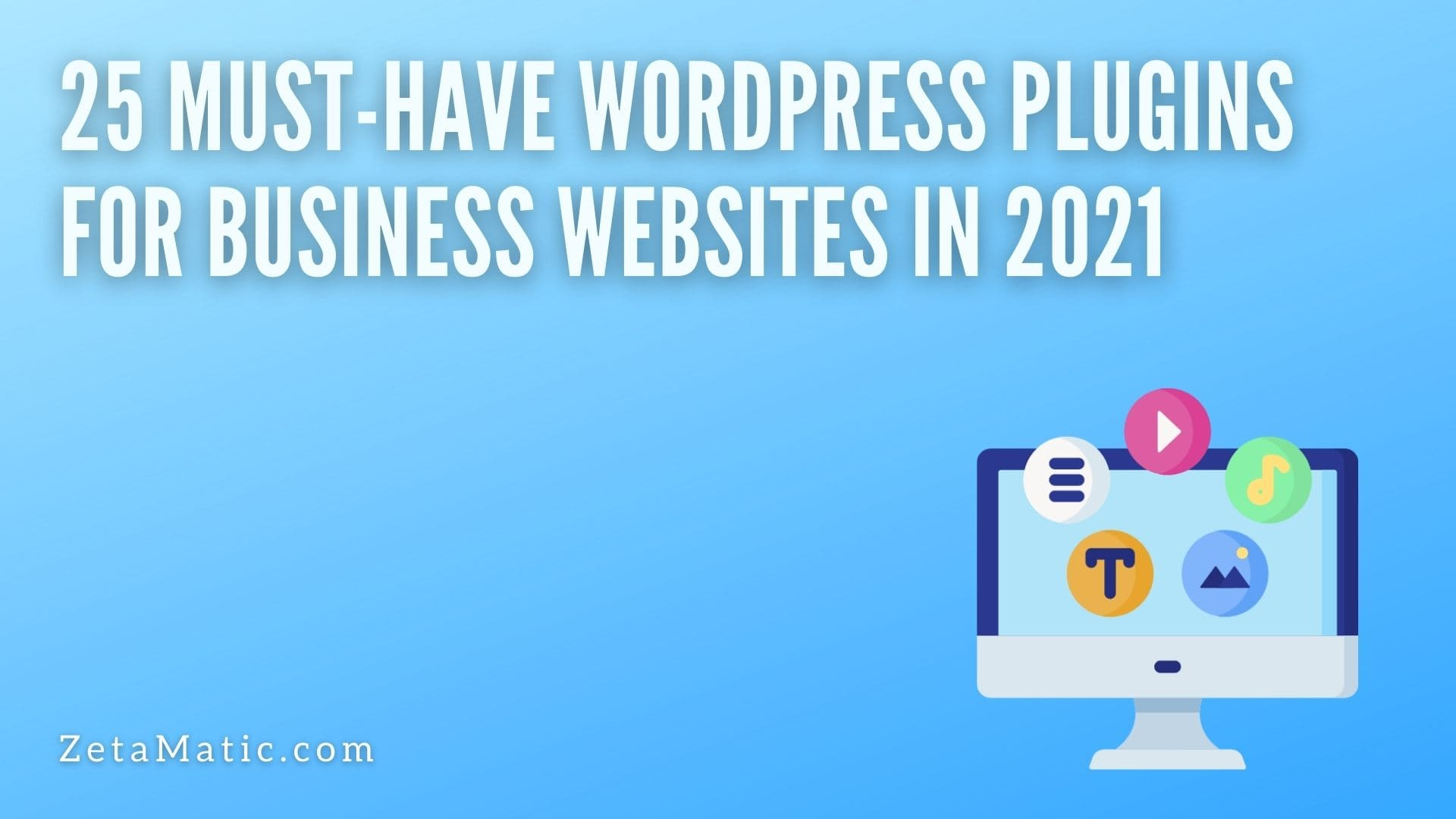 25 Must-Have WordPress Plugins for Business Websites in 2021