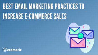 Best Email Marketing Practices to Increase E-Commerce Sales