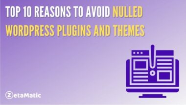 Top 10 Reasons To Avoid Nulled WordPress Plugins And Themes